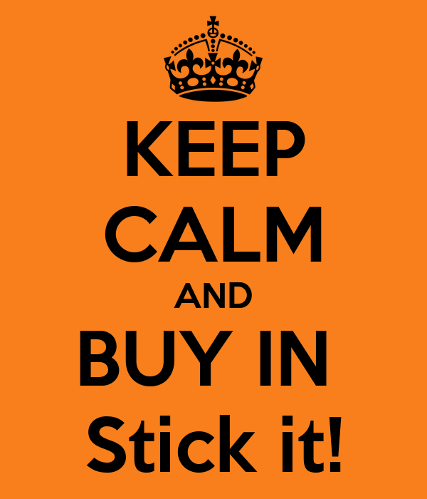KEEP CALM AND BUY IN  Stick it!