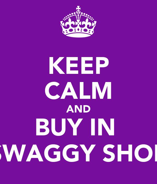 KEEP CALM AND BUY IN  SWAGGY SHOP