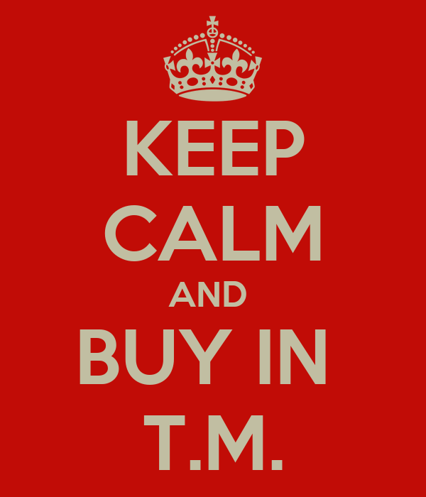 KEEP CALM AND  BUY IN  T.M.