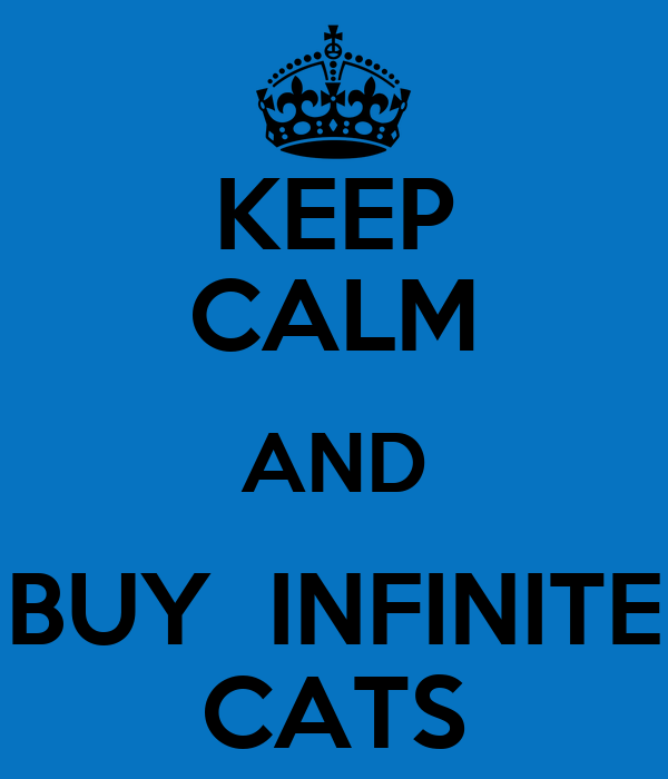 KEEP CALM AND BUY  INFINITE CATS