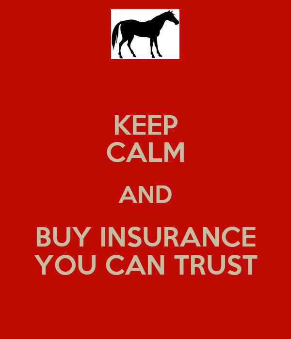 KEEP CALM AND BUY INSURANCE YOU CAN TRUST
