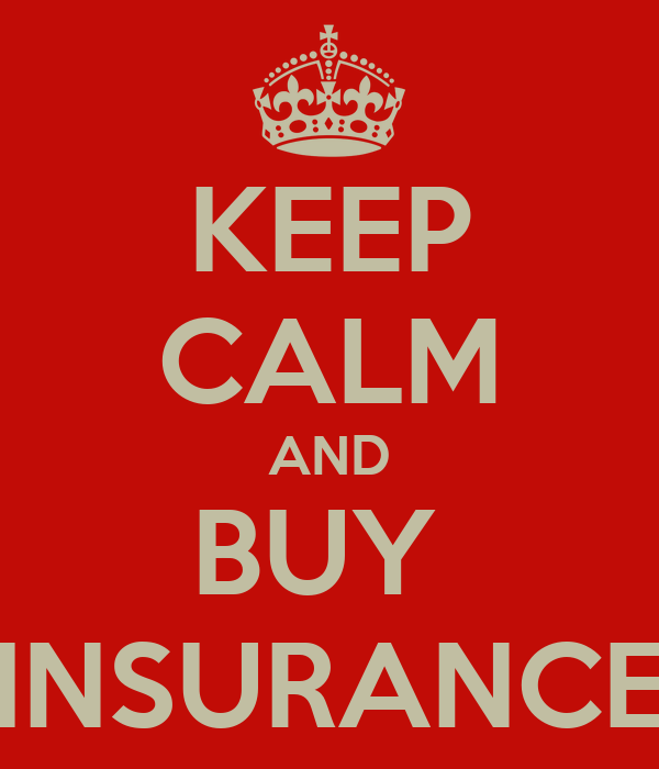 KEEP CALM AND BUY  INSURANCE