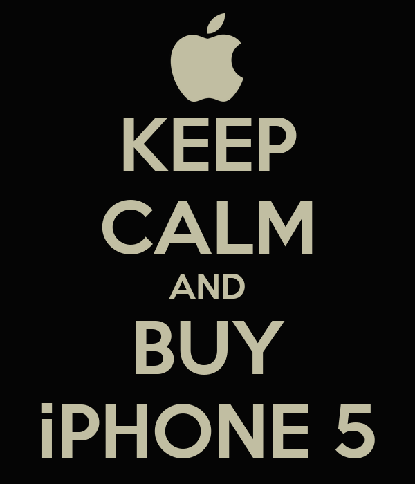 KEEP CALM AND BUY iPHONE 5
