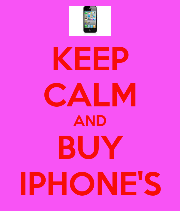 KEEP CALM AND BUY IPHONE'S
