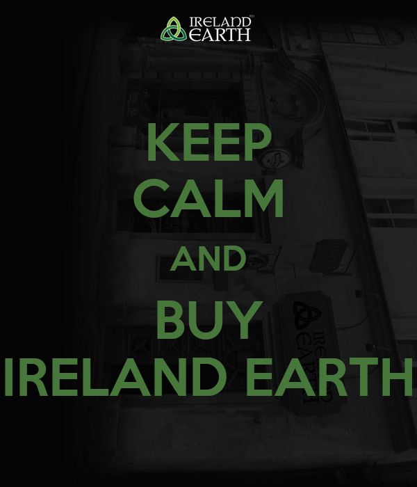 KEEP CALM AND BUY IRELAND EARTH