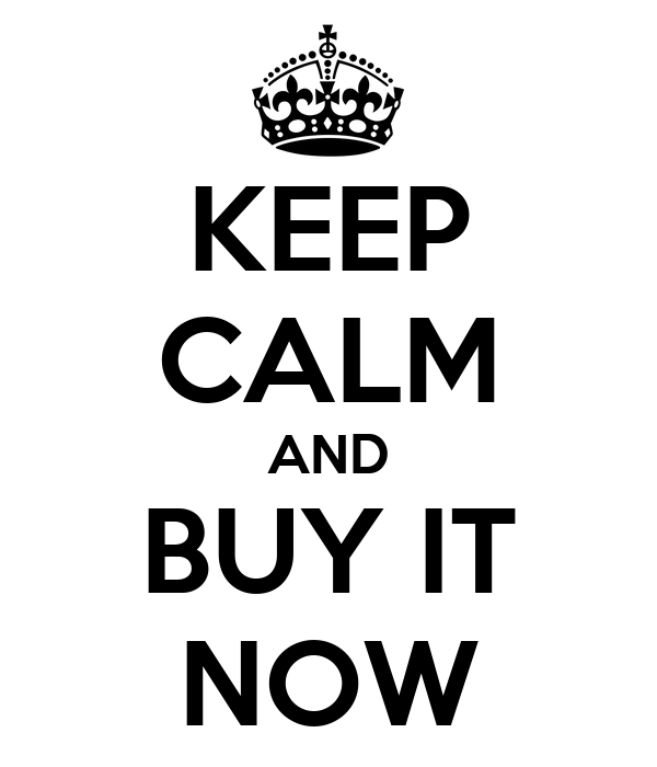 Buy It Now: KEEP CALM AND BUY IT NOW Poster