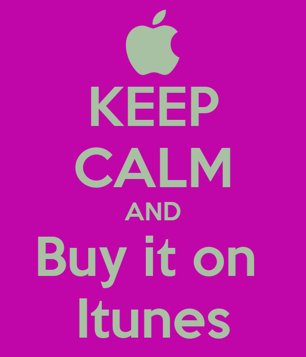 KEEP CALM AND Buy it on  Itunes