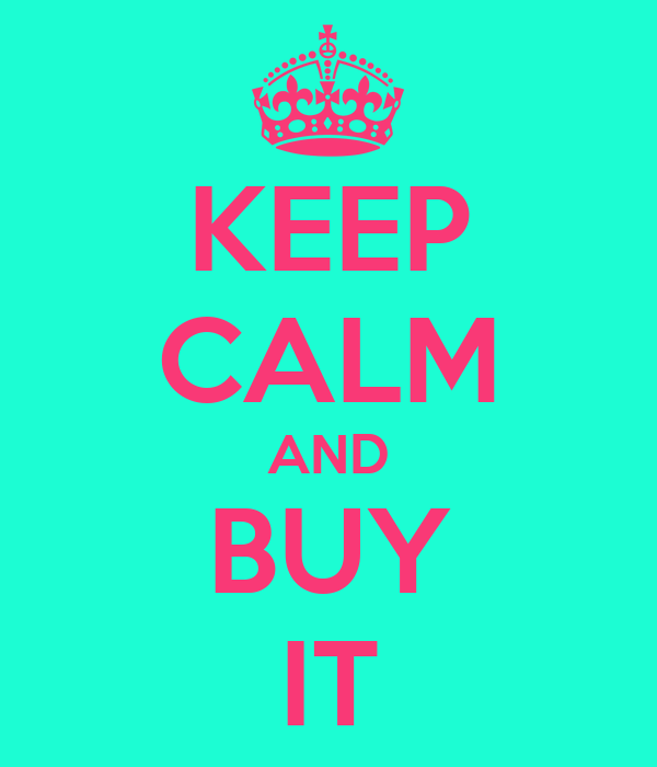 KEEP CALM AND BUY IT