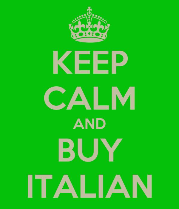 KEEP CALM AND BUY ITALIAN