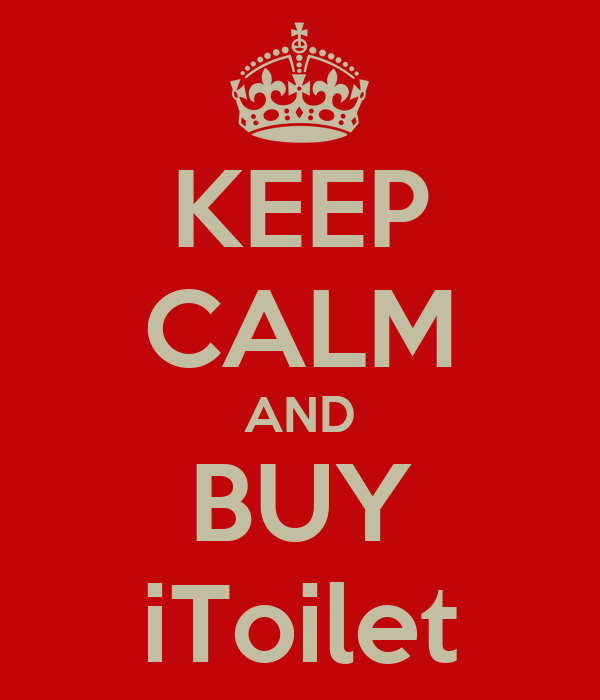 KEEP CALM AND BUY iToilet