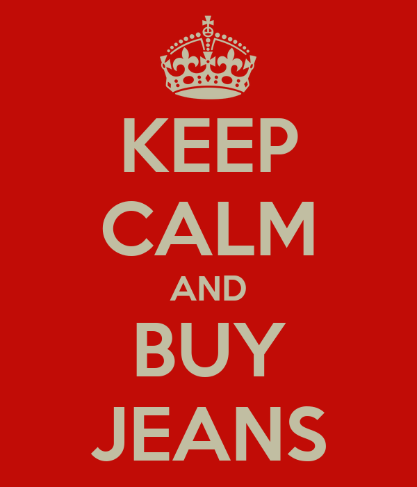 KEEP CALM AND BUY JEANS