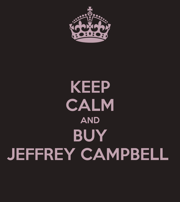 KEEP CALM AND BUY JEFFREY CAMPBELL