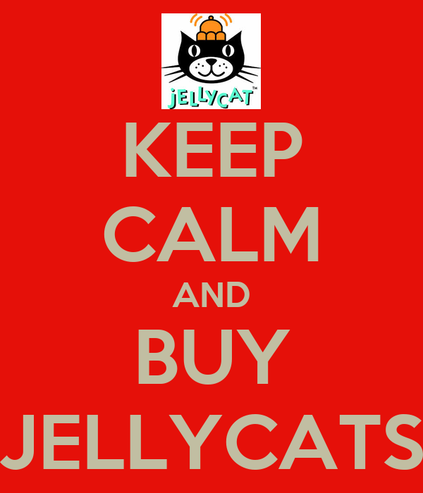 KEEP CALM AND BUY JELLYCATS