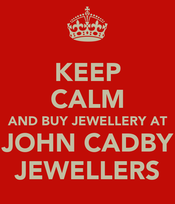 KEEP CALM AND BUY JEWELLERY AT JOHN CADBY JEWELLERS