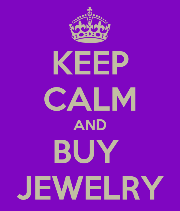 KEEP CALM AND BUY  JEWELRY
