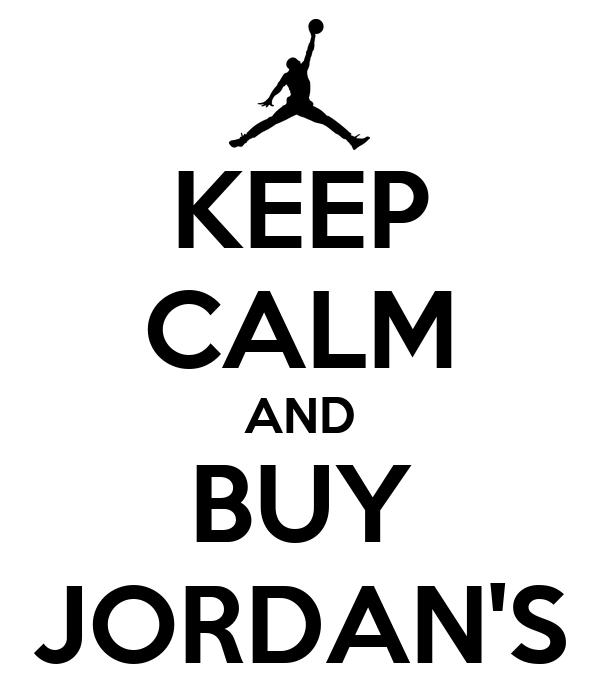 KEEP CALM AND BUY JORDAN'S