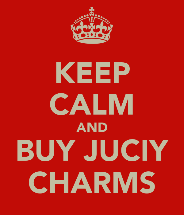 KEEP CALM AND BUY JUCIY CHARMS