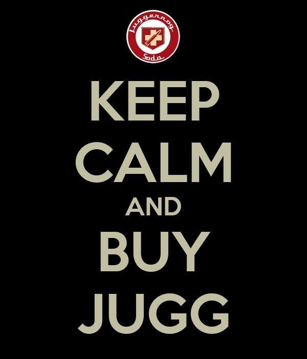 KEEP CALM AND BUY JUGG