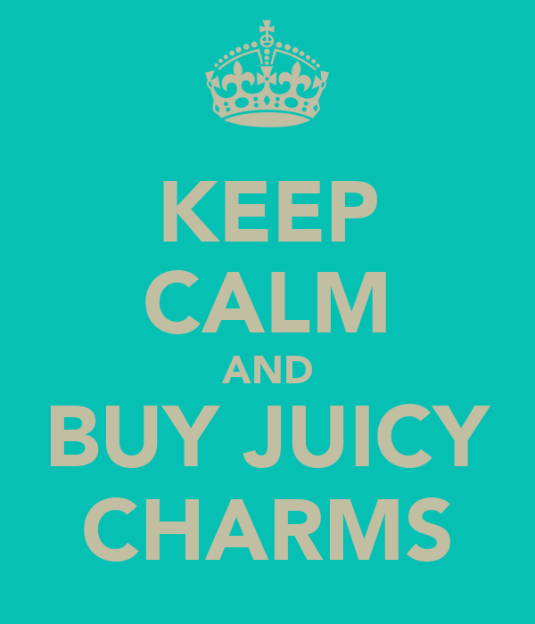KEEP CALM AND BUY JUICY CHARMS