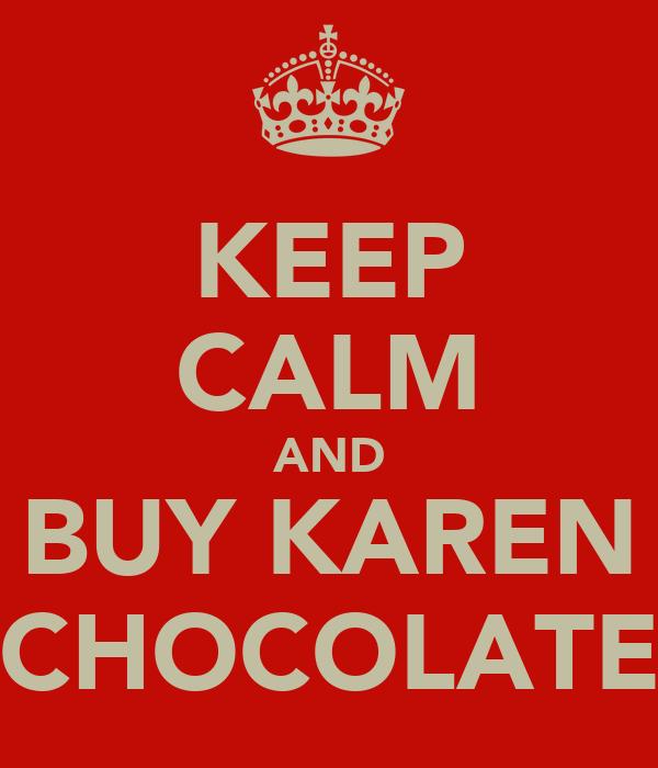 KEEP CALM AND BUY KAREN CHOCOLATE