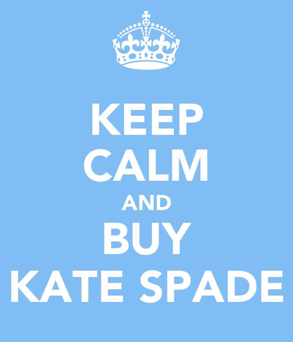 KEEP CALM AND BUY KATE SPADE