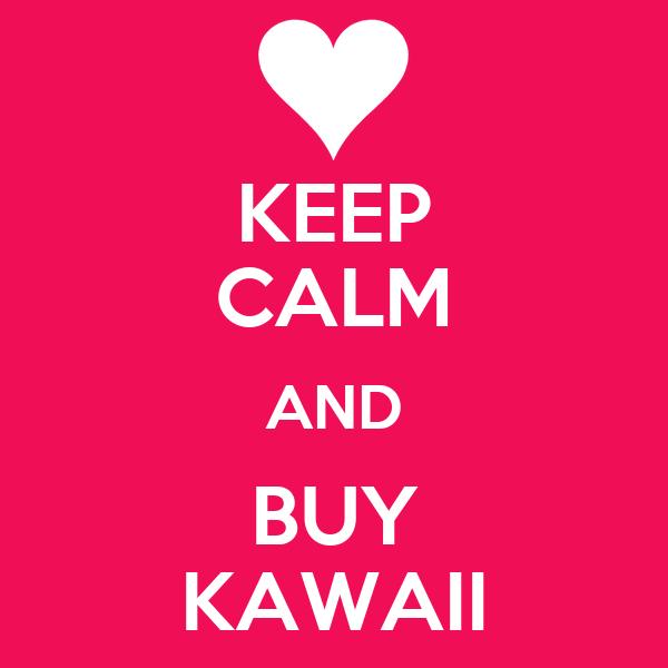 KEEP CALM AND BUY KAWAII