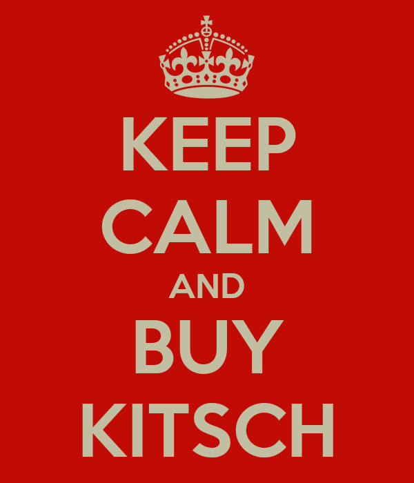 KEEP CALM AND BUY KITSCH