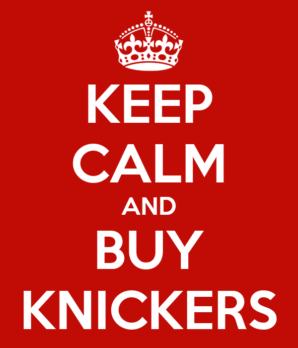 KEEP CALM AND BUY KNICKERS