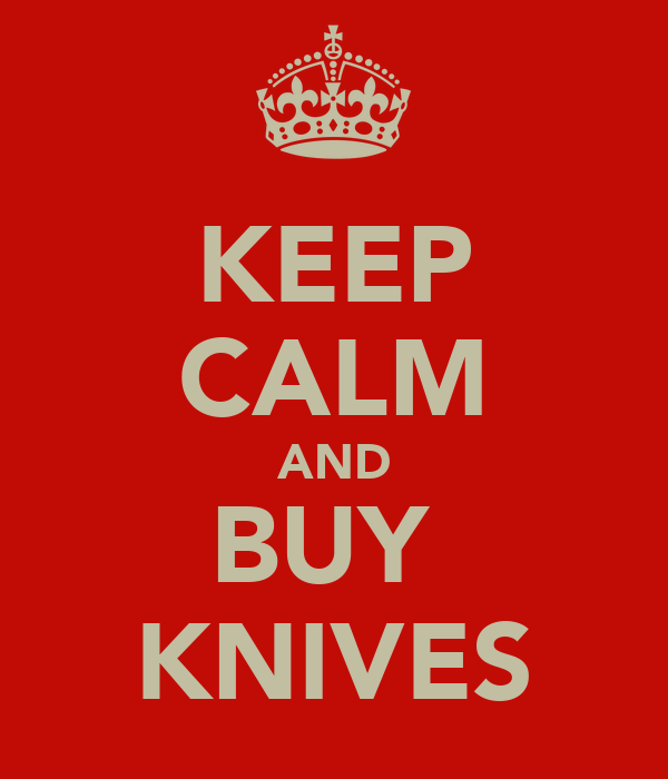 KEEP CALM AND BUY  KNIVES