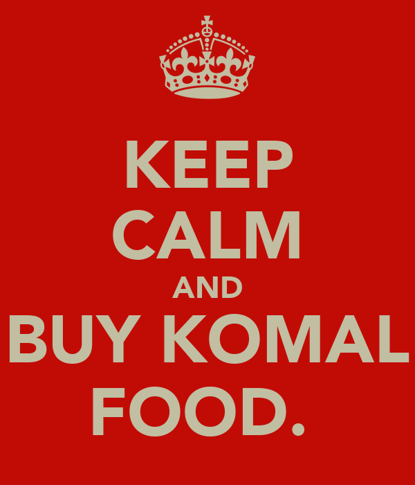 KEEP CALM AND BUY KOMAL FOOD.