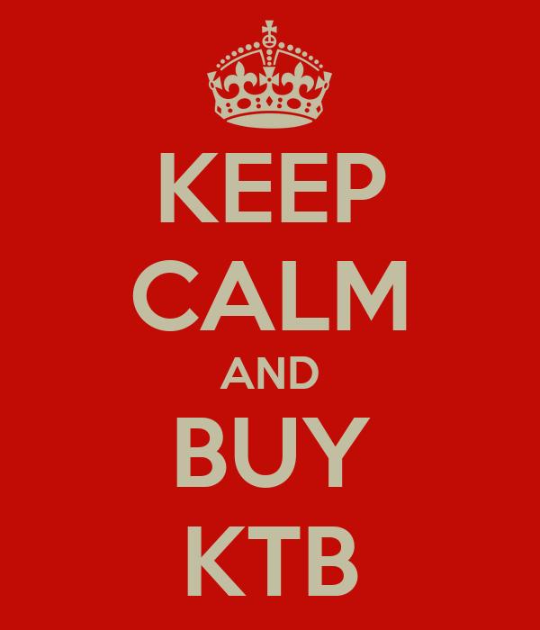 KEEP CALM AND BUY KTB