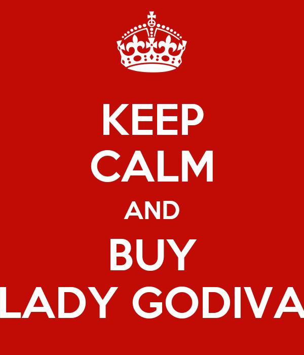 KEEP CALM AND BUY LADY GODIVA