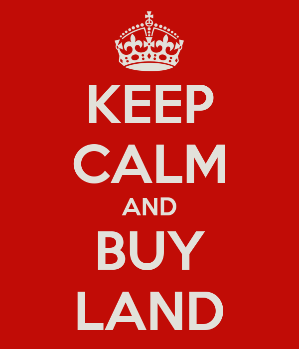 KEEP CALM AND BUY LAND