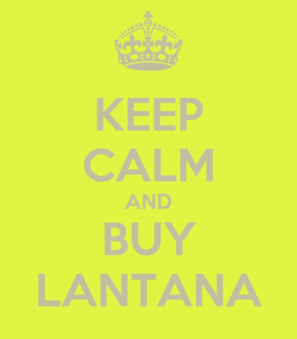 KEEP CALM AND BUY LANTANA