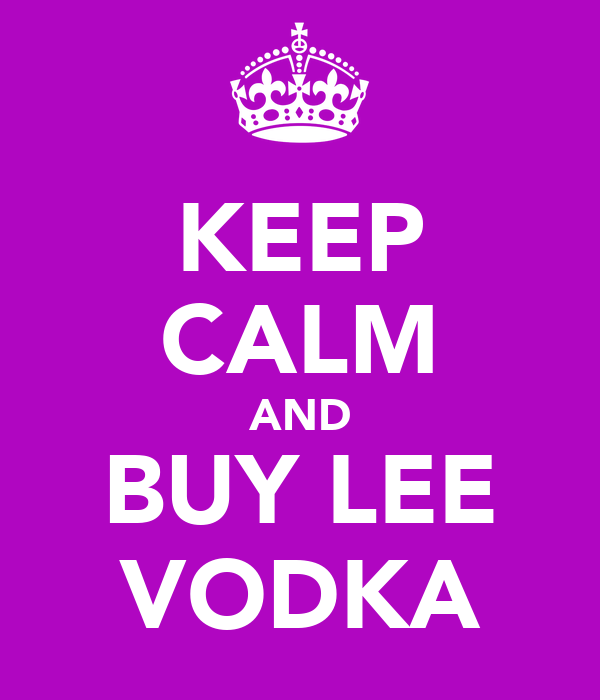 KEEP CALM AND BUY LEE VODKA
