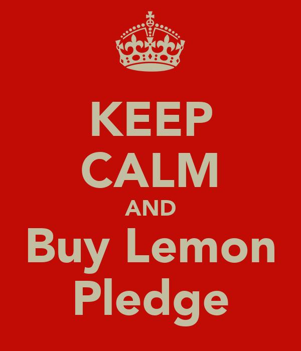 KEEP CALM AND Buy Lemon Pledge