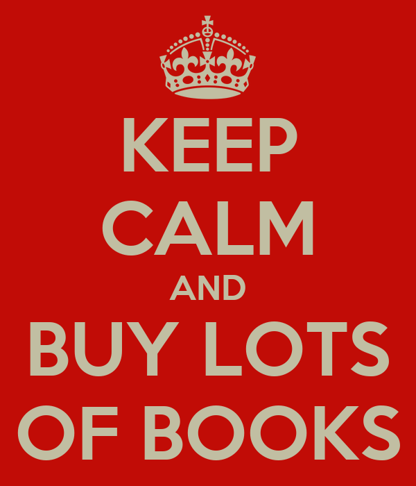 KEEP CALM AND BUY LOTS OF BOOKS
