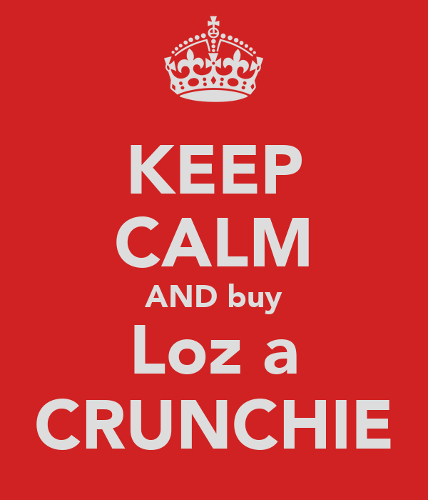 KEEP CALM AND buy Loz a CRUNCHIE