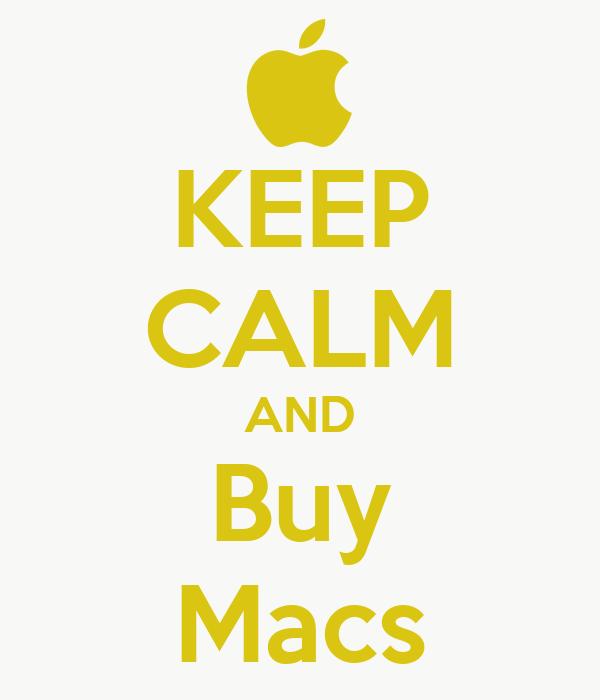 KEEP CALM AND Buy Macs