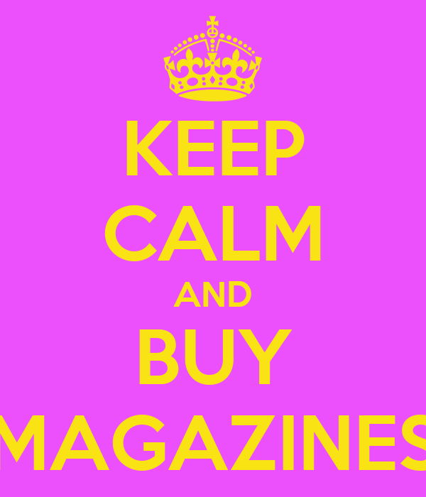 KEEP CALM AND BUY MAGAZINES