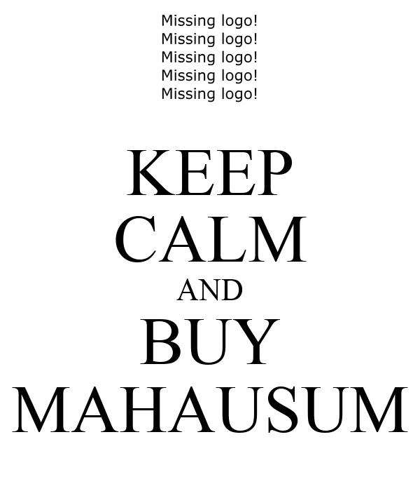KEEP CALM AND BUY MAHAUSUM