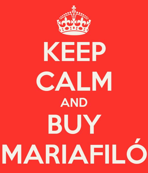 KEEP CALM AND BUY MARIAFILÓ