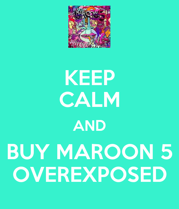 KEEP CALM AND BUY MAROON 5 OVEREXPOSED
