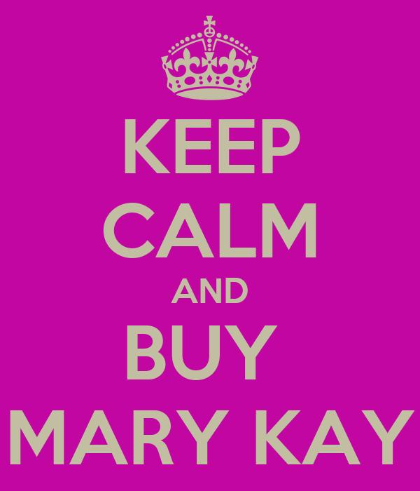 KEEP CALM AND BUY  MARY KAY