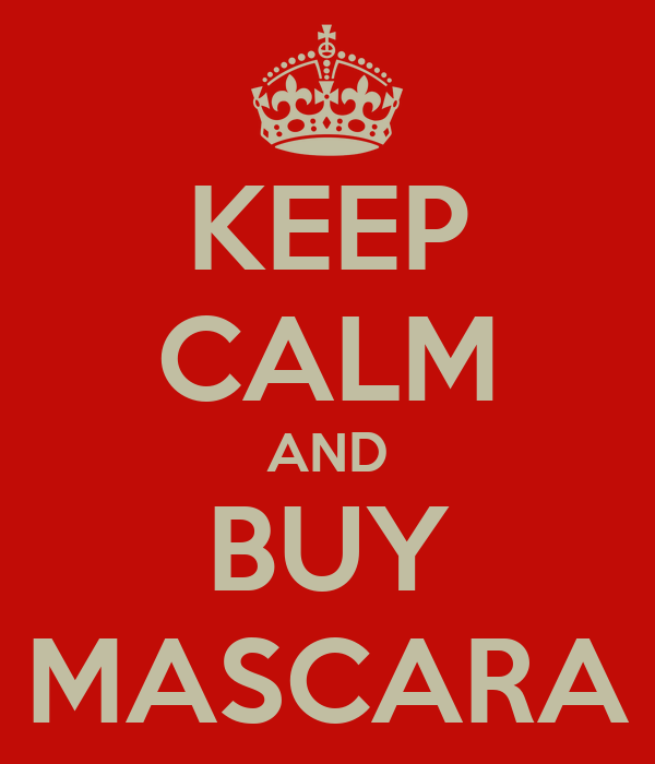 KEEP CALM AND BUY MASCARA