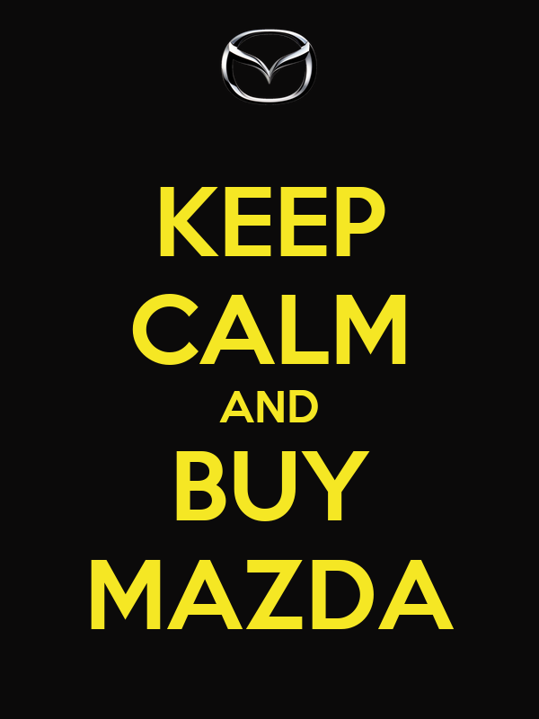 KEEP CALM AND BUY MAZDA