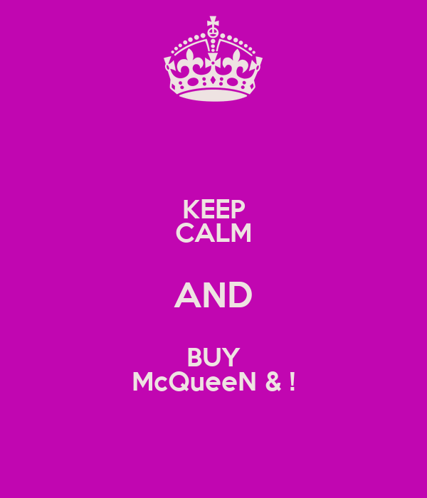 KEEP CALM AND BUY McQueeN & !