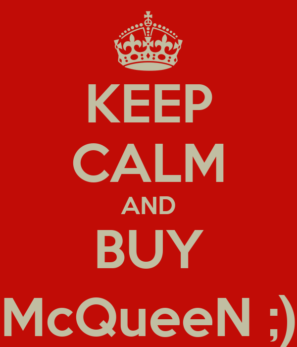 KEEP CALM AND BUY McQueeN ;)