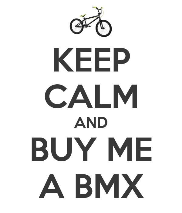 KEEP CALM AND BUY ME A BMX