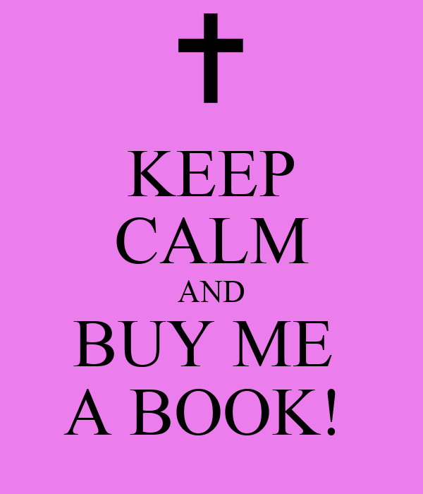 KEEP CALM AND BUY ME  A BOOK!